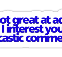 I'm not great at advice, may I interest you in a sarcastic comment? Sticker