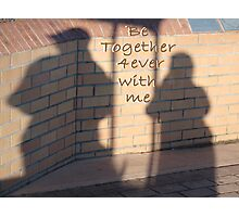 Be Together with me Forever Photographic Print