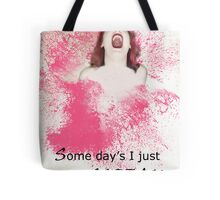 some days I just wanna scream Tote Bag