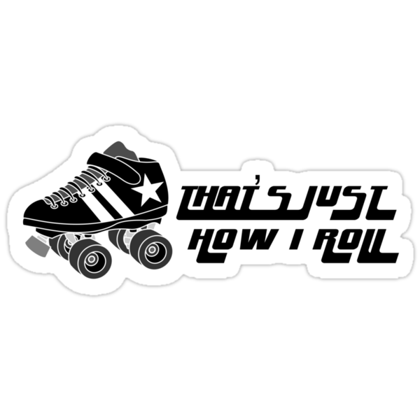 That's Just How I Roll by StarAdrael