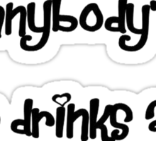 One Drink and I Am Anybody's Sticker