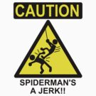 Caution: Spiderman's a Jerk by kozality