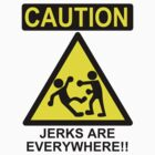 Caution: Jerks are Everywhere!! by kozality