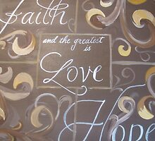 """Faith Hope And the greatest is Love"" by Melissa Goza"