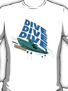 Dive! Dive! Dive! T-Shirt
