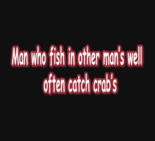 Man who fish in other man's well often catch crabs. by chris2766