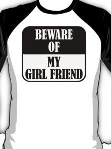 Beware of my girl friend T-Shirt