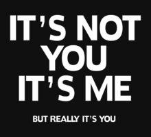 It's not you It's me: But really it's you by stevegrig