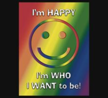 I'm Happy - I'm WHO I Want 2B (Gay) Rainbow Statement Art by Mouldy67