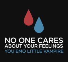 No one cares about your feelings, you emo little vampire by ryansoldout