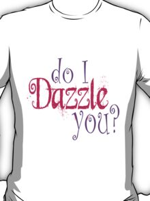 Do I Dazzle You? Twilight T-Shirt