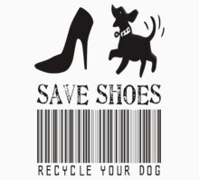 Save Shoes Recycle Your Dog by gleekgirl