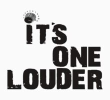 Its One Louder!! by Steve's Fun Designs