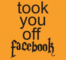 took you off facebook by Platypusboy