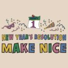 "New Year Resolution ""Make Nice"" T-Shirts by HolidayT-Shirts"