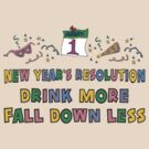 "Funny New Year's Resolution ""Drink More Fall Down Less"" T-Shirt by HolidayT-Shirts"