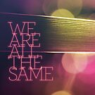 We Are All The Same by Xander Ashwell
