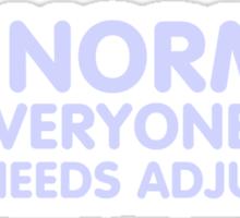 I'M NORMAL IT'S EVERYONE ELSE THAT NEEDS ADJUSTING Sticker