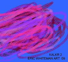 ( KALKR 2) ERIC WHITEMAN ART by eric  whiteman