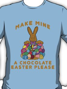 "Easter ""Make Mine A Chocolate Easter Please"" T-Shirt"