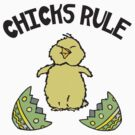 Easter Chicks Rule by HolidayT-Shirts