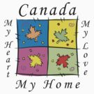 """Canadian """"Canada My Home My Heart..."""" by HolidayT-Shirts"""