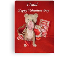 "I Said ""Happy Valentine's Day!!!"" Canvas Print"