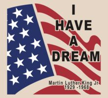 I Have A Dream - Martin Luther King Jr. by HolidayT-Shirts