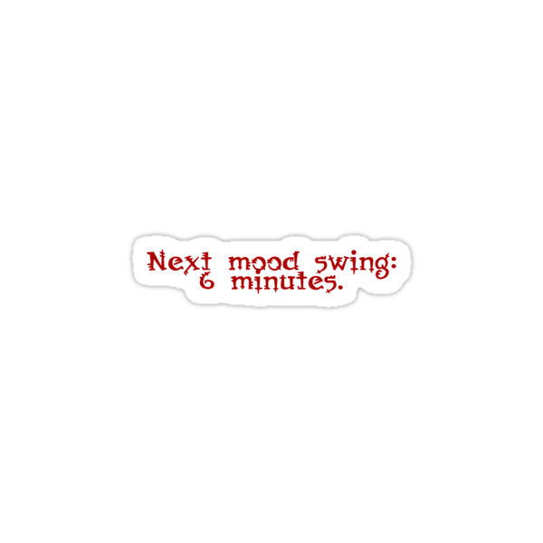 Next mood swing: 6 minutes. by digerati
