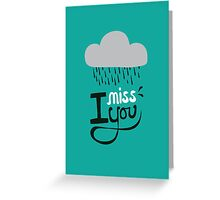 I miss you. Greeting Card