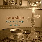 Teatime ~ Tea is a cup of LIFE  by The Creative Minds