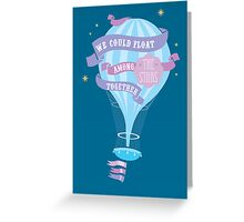 We could float among the stars together, you and I Greeting Card