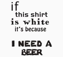 It's because I need a beer. by Ricardo Vieira