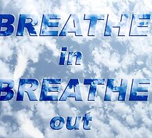 Breathe in Breathe out ... by EvaBridget