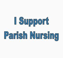 I Support Parish Nursing by Tersaika