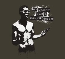 My daddy was a bankrobber by pixelpoetry