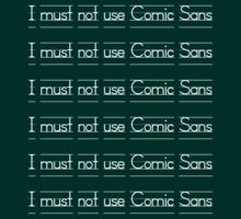 I Must Not Use Comic Sans by YellowGecko