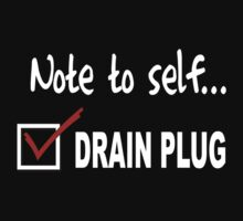 Note to self... Check drain plug by Marcia Rubin