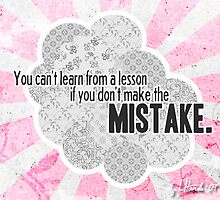 you can't learn from a lesson if you don't make the mistake by slhando