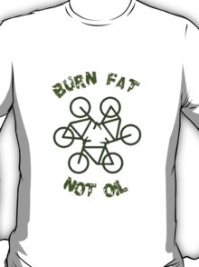 Burn Fat Not Oil - Recycle T-Shirt