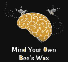 Mind Your Own Bee's Wax T-Shirt by TsipiLevin