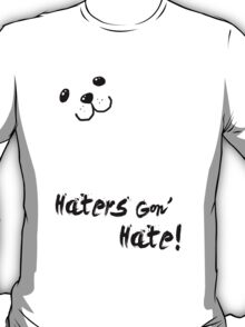 Haters Gon' Hate T-Shirt