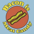 Bacon is Meat Candy  by Rajee