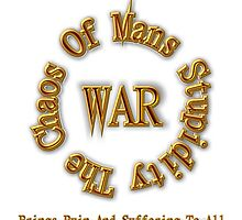 WAR - The Chaos Of Mans Stupidity by xzendor7