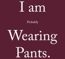 I am (probably) wearing pants by OrsonKent