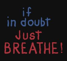 If in doubt-Just BREATHE! by James Lewis Hamilton
