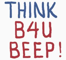 THINK B4U BEEP! by James Lewis Hamilton