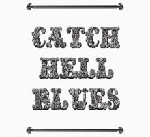 Catch Hell Blues (Black Print) by markfitzy