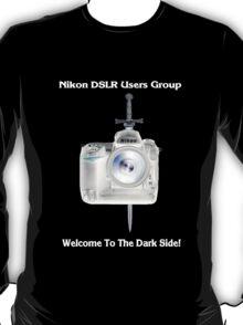 Nikon D3s Welcome to the Dark Side - Nikon DSLR Users Group Shirt T-Shirt