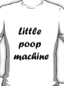 Little poop machine T-Shirt